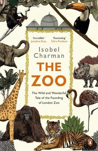 The Zoo: The Wild and Wonderful Tale of the Founding of London Zoo thumbnail