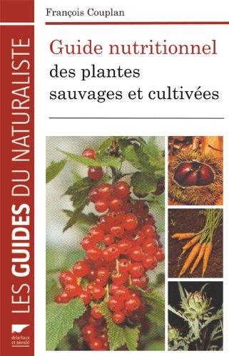 Guide nutritionnel des plantes sauvages et cultivées par Francois Couplan