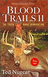 Blood Trails II: The Truth About Bowhunting (Outdoorsman's Edge (Woods N' Water Press)) by Ted Nugent (2004-11-12)