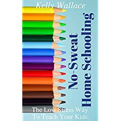 No-Sweat Home Schooling: The Cheap, Free, and Low-Stress Way to Teach Your Kids! (Second Edition