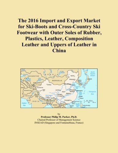 Leather Ski Cross (The 2016 Import and Export Market for Ski-Boots and Cross-Country Ski Footwear with Outer Soles of Rubber, Plastics, Leather, Composition Leather and Uppers of Leather in China)
