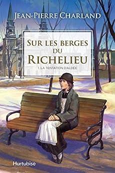 Sur les berges du Richelieu ( tome 1: La tentation d'Aldée) de Jean-Pierre Charland 2016