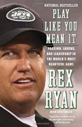 Play Like You Mean It: Passion, Laughs, and Leadership in the World's Most Beautiful Game by Rex Ryan (2012-08-07)