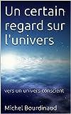 Image de Un certain regard sur l'univers: Vers un univers conscient