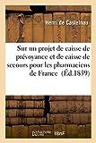 Telecharger Livres Sur un projet de caisse de prevoyance et de caisse de secours pour les pharmaciens de France (PDF,EPUB,MOBI) gratuits en Francaise