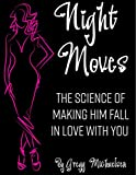 Book cover image for Night Moves: The Science Of Making Him Fall In Love With You (Relationship and Dating Advice for Women Book Book 18)