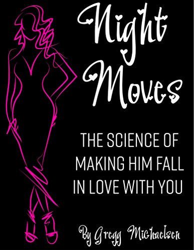 Book cover image for Night Moves: The Science Of Making Him Fall In Love With You (Relationship and Dating Advice for Women) (Volume 18)