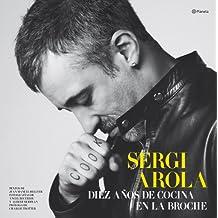 Sergi Arola : diez años de cocina en La Broche (Planeta Cocina)