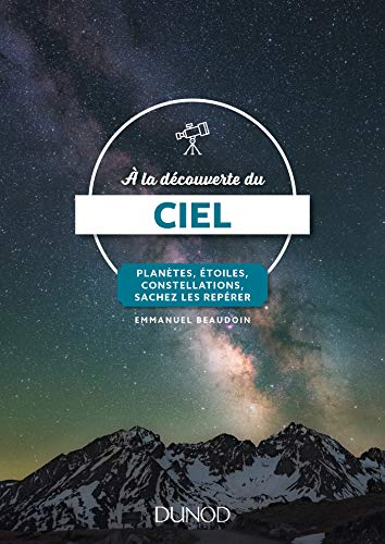 A la découverte du ciel - 3e éd. - Planètes, étoiles, constellations, sachez les repérer