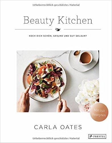 Beauty Kitchen: Koch Dich schön, gesund und gut gelaunt