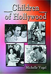 Children of Hollywood: Accounts of Growing Up as the Sons and Daughters of Stars by Michelle Vogel (2005-03-23)