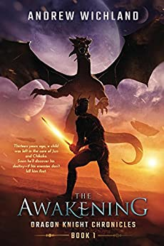 Dragon Knight Chronicles Book 1: The Awakening (English Edition) von [Wichland, Andrew]