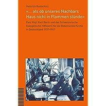 «... als ob unseres Nachbars Haus nicht in Flammen stünde»: Paul Vogt, Karl Barth und das Schweizerische Evangelische Hilfswerk für die Bekennende Kirche in Deutschland 1937-1947