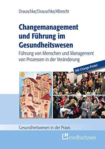 Führung im Gesundheitswesen: Führung von Menschen und Management von Prozessen in der Veränderung (Gesundheitswesen in der Praxis) (Gesundheitswesen Führung)