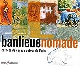 Banlieue nomade: Carnets de voyage autour de Paris