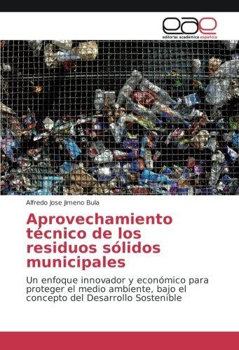 Aprovechamiento técnico de los residuos sólidos municipales: Un enfoque innovador y económico para proteger el medio ambiente, bajo el concepto del Desarrollo Sostenible por Alfredo Jose Jimeno Bula