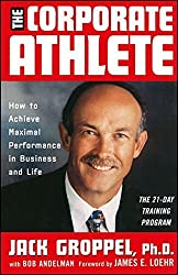 The Corporate Athlete: How to Achieve Maximal Performance in Business and Life by Jack L. Groppel (1999-12-28)