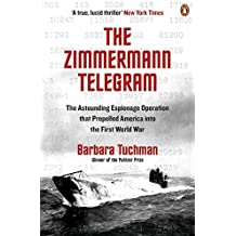 The Zimmermann Telegram: The Astounding Espionage Operation that Propelled America into the First World War by Barbara Tuchman (2016-12-01)