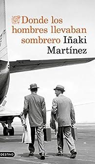 Donde los hombres llevaban sombrero par Iñaki Martínez