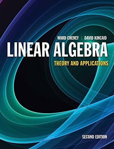 Linear Algebra: Theory and Applications (Jones & Bartlett Learning International Series in Mathematic) por Ward Cheney