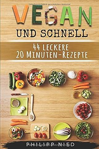 Vegan und schnell: 44 leckere 20 Minuten-Rezepte: Vegan Kochen, Inkl.