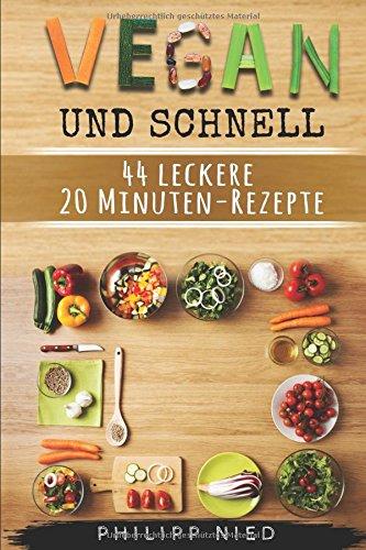 Vegan und schnell: 44 leckere 20 Minuten-Rezepte