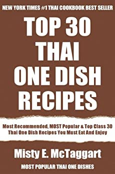 Top 30 Most Popular Thai One Dish Recipes: Top-Notch Collection Of Delicious, Mouth-Watering and Guaranteed To Be The Best Thai One Dishes (English Edition) par [McTaggart, Misty E.]