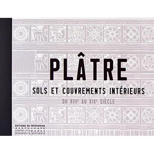 Plâtre. Sols et couvrements intérieurs du XIIIe au XIXe siècle