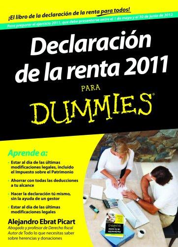 Declaración de la renta 2011 para dummies : para preparar el ejercicio 2011, que debe presentarse entre el 1 de mayo y el 30 por Alejandro Ebrat Picart