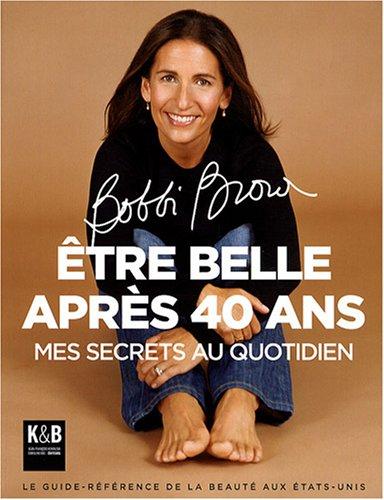 Etre belle après 40 ans : Mes secrets au quotidien par Bobbi Brown