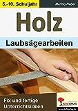 HOLZ - Laubsägearbeiten: Fix und fertige Unterrichtsideen