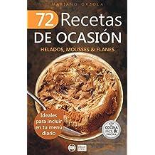 72 RECETAS DE OCASIÓN - HELADOS, MOUSSES & FLANES: Ideales para incluir en tu menú diario (Colección Cocina Fácil & Práctica  nº 68) (Spanish Edition)