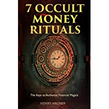 7 Occult Money Rituals: The Keys to Authentic Financial Magick (English Edition)