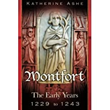 Montfort: The Founder of Parliament The Early Years 1229 to 1243: Volume 1