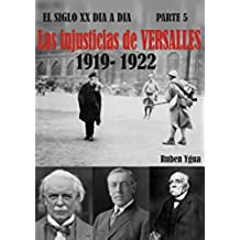LAS INJUSTICIAS DE VERSALLES: LA CAJA DE PANDORA- 1919- 1922 (EL SIGLO XX DIA A DIA nº 5)