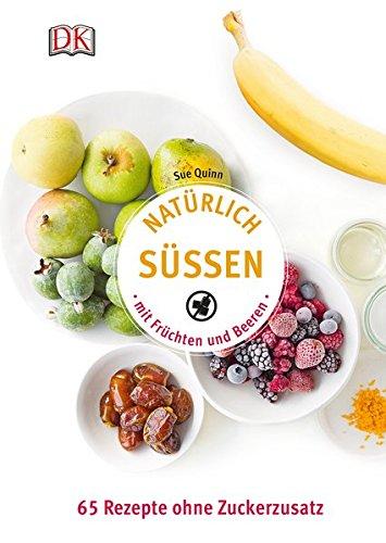 Natürlich süßen mit Früchten und Beeren: 65 Rezepte ohne Zuckerzusatz 8310 Serie