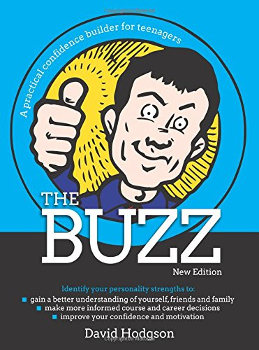 The Buzz - New Edition: A practical confidence builder for teenagers (The Independent Thinking Series)