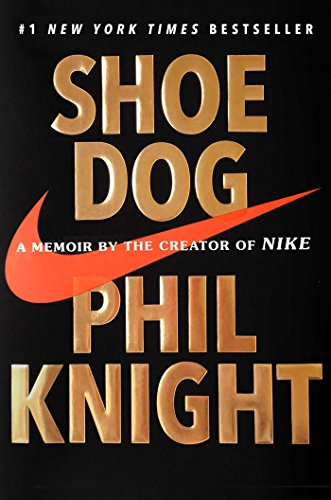 Shoe Dog: A Memoir by the Creator of Nike por Phil Knight