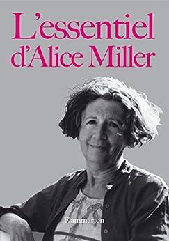 L'essentiel d'Alice Miller par [Miller, Alice]