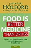 Food Is Better Medicine Than Drugs: Don't go to your doctor before reading this book: Your Prescription for Drug-free Health