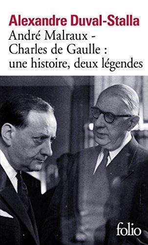 André Malraux - Charles de Gaulle, une histoire, deux légendes: Biographie croisée