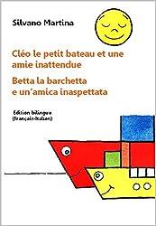 Cléo le petit bateau et une amie inattendue (Album illustré) - Betta la barchetta e un'amica inaspettata (Libro illustrato per bambini) - Edition bilingue (Français-Italien)