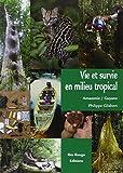 Vie et survie en milieu tropical - Amazonie française, Guyane