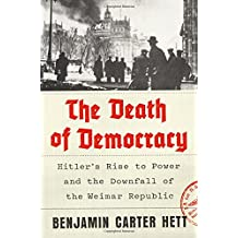 The Death of Democracy: Hitler's Rise to Power and the Downfall of the Weimar Republic (International Edition)