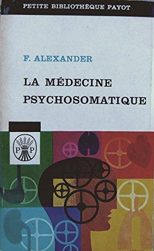 La médecine psychosomatique ses principes et ses applications suivi de : Les fonctions de l'appareil sexuel et leurs troubles par Thérèse Benedek, M.D.