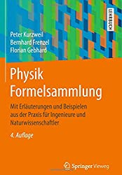 Physik Formelsammlung: Mit Erläuterungen und Beispielen aus der Praxis für Ingenieure und Naturwissenschaftler