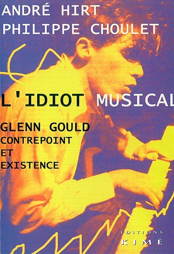 L'idiot musical : Glenn Gould contrepoint et existence