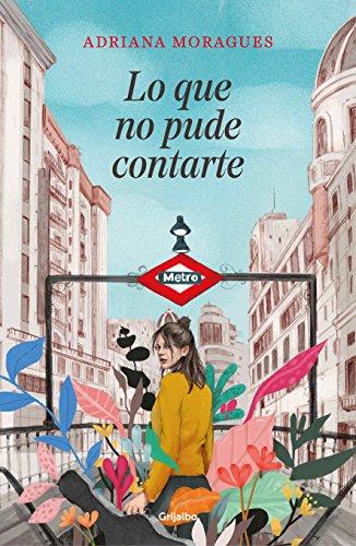 Lo que no pude contarte (Ficción) por Adriana Moragues