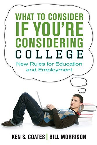 What to Consider If You're Considering College: New Rules for Education and Employment by Ken S. Coates (2015-06-16)