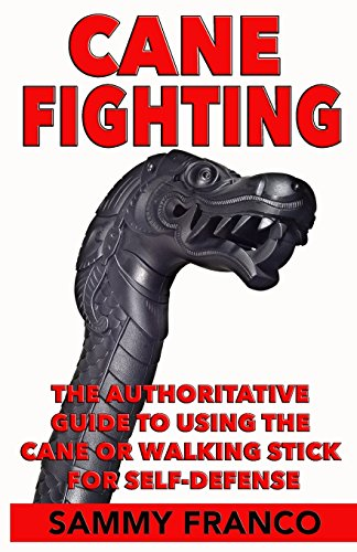 Cane Fighting: The Authoritative Guide to Using the Cane or Walking Stick for Self-Defense por Sammy Franco